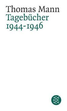 Thomas Mann. Tagebücher 1944-1946