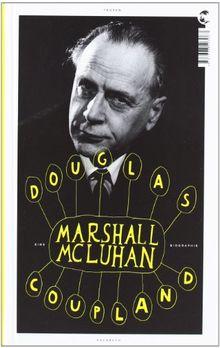 Marshall McLuhan: Eine Biographie
