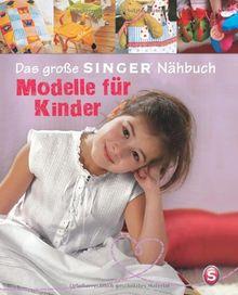 Das große SINGER Nähbuch - Modelle für Kinder