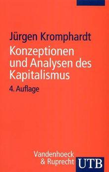 Konzeptionen und Analysen des Kapitalismus: Von seiner Entstehung bis zur Gegenwart (Uni-Taschenbücher S)