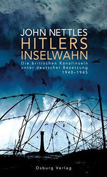 Hitlers Inselwahn: Die britischen Kanalinseln unter deutscher Besetzung 1940-1945