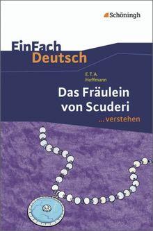 EinFach Deutsch ...verstehen. Interpretationshilfen: EinFach Deutsch ...verstehen: E.T.A. Hoffmann: Das Fräulein von Scuderi