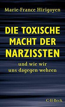 Die toxische Macht der Narzissten: und wie wir uns dagegen wehren