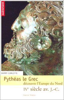 Pythéas le Grec découvre l'Europe du Nord (IVème siècle avant J-C)