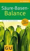 Säure-Basen-Balance: Richtig essen - gesund ins Gleichgewicht kommen (GU Gesundheits-Kompasse)