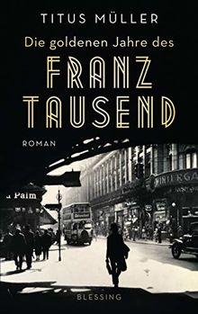 Die goldenen Jahre des Franz Tausend: Roman