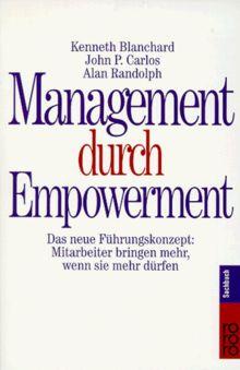 Management durch Empowerment: Das neue Führungskonzept: Mitarbeiter bringen mehr, wenn sie mehr dürfen