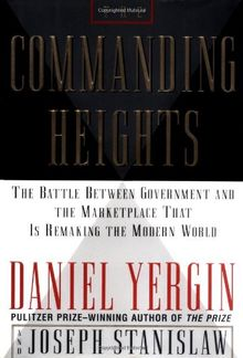 The COMMANDING HEIGHTS: THE BATTLE BETWEEN GOVERNMENT AND THE MARKETPLACE THAT IS REMAKING THE MODERN WO: The New Reality of Economic Power
