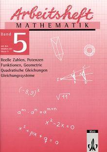 Arbeitshefte Mathematik - Neubearbeitung: Arbeitsheft Mathematik, Neubearbeitung, Bd.5, Reelle Zahlen, Potenzen, Funktionen, Geometrie, Quadratische Gleichungen, Gleichungssysteme, EURO