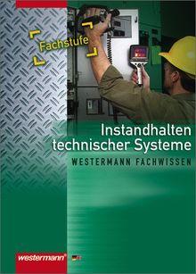 Instandhalten technischer Systeme: Schülerbuch, 3. Auflage, 2010