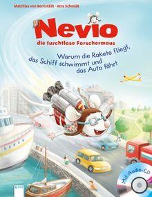 Nevio, die furchtlose Forschermaus: Warum eine Rakete fliegt, ein Schiff schwimmt und ein Auto fährt