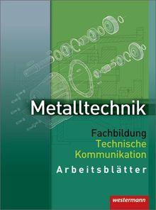 Metalltechnik Fachbildung Technische Kommunikation: Arbeitsblätter