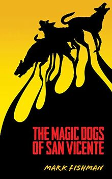 Magic Dogs of San Vicente (Essential Prose, Band 129)