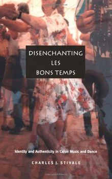 Disenchanting Les Bons Temps: Identity and Authenticity in Cajun Music and Dance (Post-Contemporary Interventions)