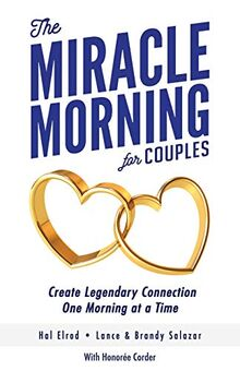 The Miracle Morning for Couples: Create Legendary Connections One Morning at a Time