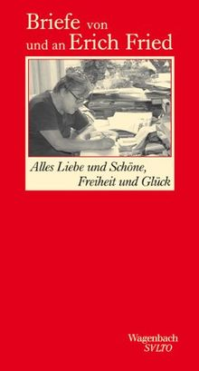 Alles Liebe und Schöne, Freiheit und Glück - Briefe von und an Erich Fried