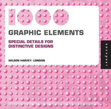1,000 Graphic Elements: Special Details for Distinctive Designs (1000 Series)