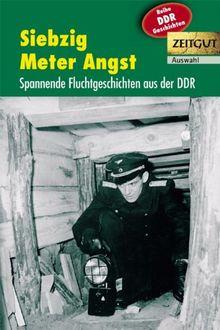Siebzig Meter Angst: Spannende Fluchtgeschichten aus der DDR. 1961-1989. Auswahl