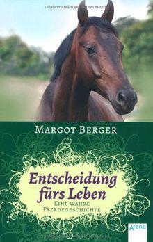 Wahre Pferdegeschichten: Entscheidung fürs Leben: Eine wahre Pferdegeschichte
