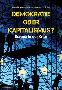 Demokratie oder Kapitalismus?: Europa in der Krise