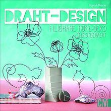 Draht-Design. Filigrane Home-Deko selbst gemacht. Aktuelle Motive zum Nachbasteln. Mit Vorlagen in Originalgröße.