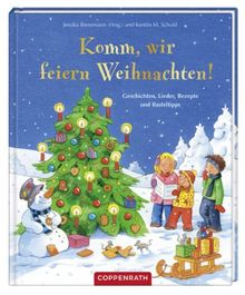 Komm, wir feiern Weihnachten!: Geschichten, Lieder, Rezepte und Basteltipps