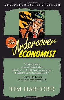 The Undercover Economist: Exposing Why the Rich Are Rich, Why the Poor Are Poor--And Why You Can Never Buy a Decent Used Car!