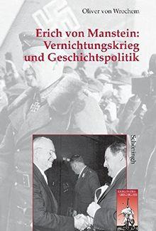 Vernichtungskrieg und Geschichtspolitik: Erich von Manstein (Krieg in der Geschichte)