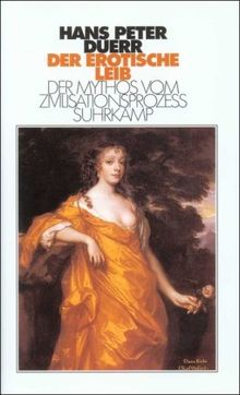 Der Mythos vom Zivilisationsprozess: Der Mythos vom Zivilisationsprozeß: Band 4: Der erotische Leib: BD IV