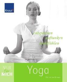 Nur für mich - Yoga: Entspannen. Auftanken. Wohlfühlen