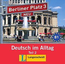 Berliner Platz 3 NEU: Deutsch im Alltag. Audio-CD zum Lehrbuch, Teil 2 (Berliner Platz NEU)