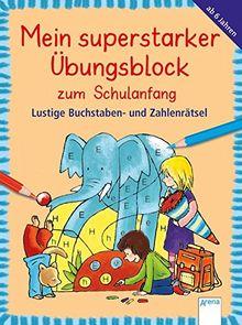 Lustige Buchstaben- und Zahlenrätsel: Mein superstarker Übungsblock für den Schulanfang: