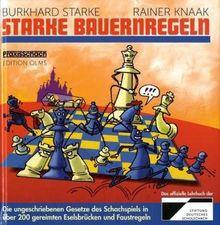 Starke Bauernregeln: Die ungeschriebenen Gesetze des Schachspiels in über 200 gereimten Eselsbrücken und Faustregeln. Das Buch zur DVD von ChessBase