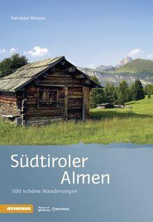 Südtiroler Almen: 100 schöne Wanderungen