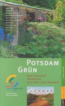 Potsdam Grün. Gartenkunst zwischen gestern und morgen
