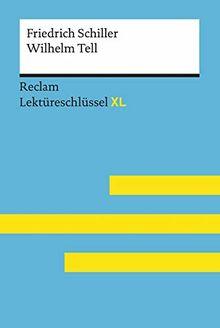 Wilhelm Tell von Friedrich Schiller: Lektüreschlüssel mit Inhaltsangabe, Interpretation, Prüfungsaufgaben mit Lösungen, Lernglossar. (Reclam Lektüreschlüssel XL)