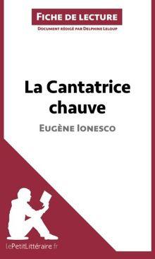 La Cantatrice chauve d'Eugène Ionesco (Fiche de lecture): Comprendre La Littérature Avec Lepetitlittéraire.Fr