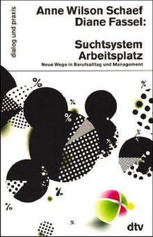 Suchtsystem Arbeitsplatz. Neue Wege in Berufsalltag und Management