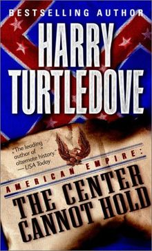 The Center Cannot Hold (American Empire, Book Two) (Southern Victory: American Empire, Band 2)