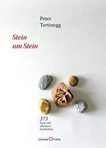 Stein um Stein: 273 kurze und sehr kurze Geschichten