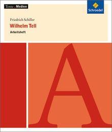 Texte.Medien: Friedrich Schiller: Wilhelm Tell: Arbeitsheft