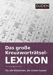 Duden - Das große Kreuzworträtsel-Lexikon: Für alle Rätselrater, die Lücken hassen (Duden Rätselbücher)