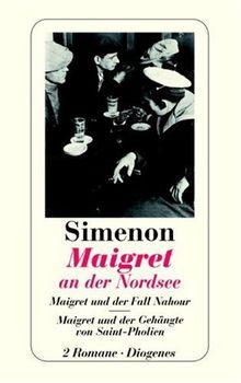 Maigret an der Nordsee. Maigret und der Fall Nahour. Maigret und der Gehängte von Saint-Pholien