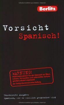 Berlitz Vorsicht Spanisch! Spanisch, wie es wirklich gesprochen wird