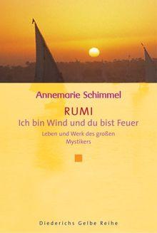Rumi. Ich bin Wind und Du bist Feuer. Leben und Werk des großen Mystikers.