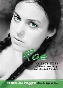 Rae: My True Story of Fear, Anxiety, and Social Phobia (Louder Than Words)