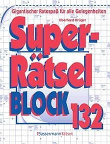 Superrätselblock 132: Gigantischer Ratespaß für alle Gelegenheiten