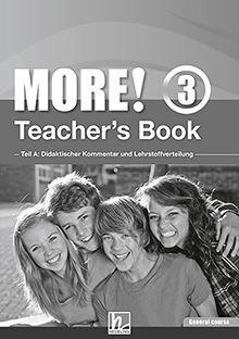 MORE! 3 Teacher's Book General Course: Teil A: Didaktischer Kommentar und Lehrstoffverteilung Teil B: Worksheets (Helbling Languages)