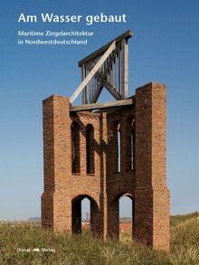 Am Wasser gebaut: Maritime Ziegelarchitektur in Nordwestdeutschland