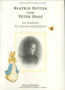 Beatrix Potter und Peter Hase. Die Geschichte der Autorin und Künstlerin